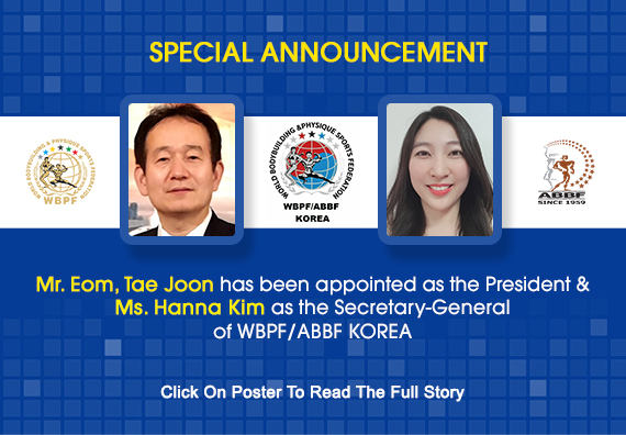 Mr.Eom, Tae Joonhas been appointed as the President and Ms Hanna Kim as the Secretary-General of WBPF/ABBF KOREA with immediate effect...